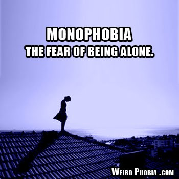 monophobia the fear of being alone relationship