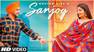 Presenting Sanjog lyrics penned by Urs Guri. Latest Punjabi song Sanjog is sung by Mehtab Virk.  Song Video stars Mehtab virk featuring Sonia mann.