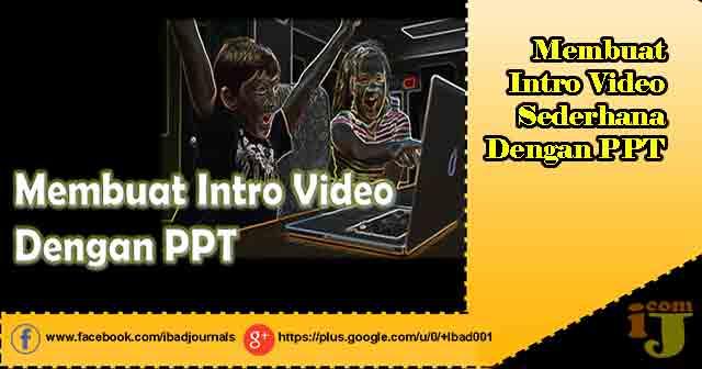 Membuat Intro Video Sederhana Dengan PPT