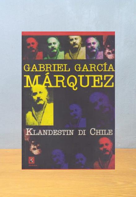 KLANDESTIN DI CHILE, Gabriel Garcia Marquez