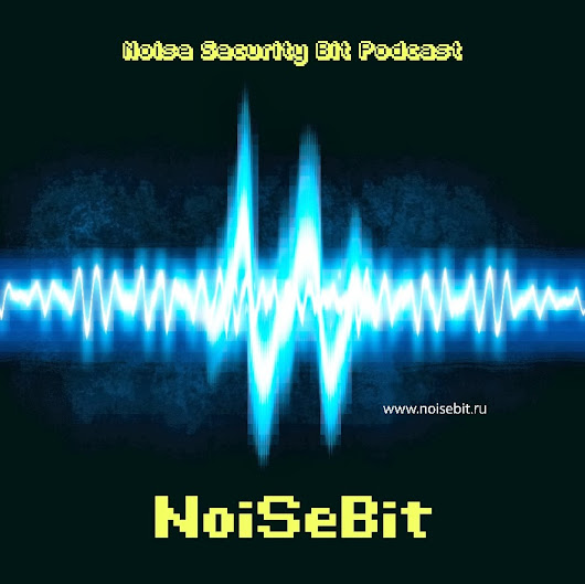 Fuzzing the World ...: Подкаст Noise Security Bit
