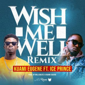Kuami Eugene – Wish Me Well Remix Lyrics ft Ice Prince