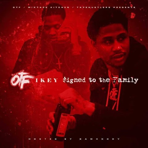 #NewMixtape OTF IKEY - Signed To The Family (Hosted By @Samhoody)
