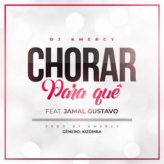 DJ KMeRcY Feat. JaMal Gustavo - Chorar Para quê