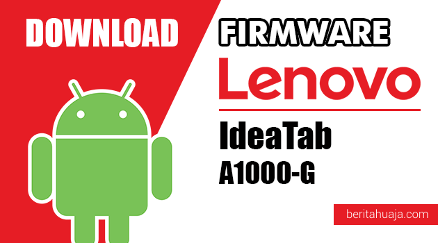 Download Firmware / Stock ROM Lenovo IdeaTab A1000-G All Versions