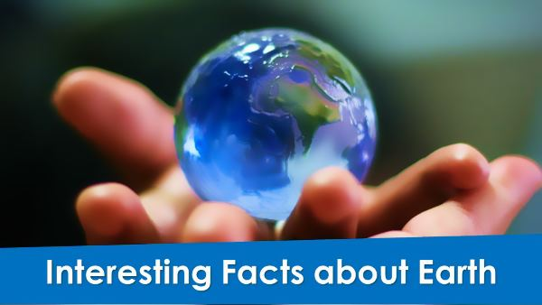 Read here some interesting facts about Earth. Unknown and amazing facts about Earth. Secret facts about Earth.