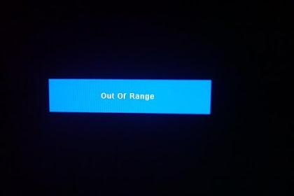 Monitor Muncul Out of range