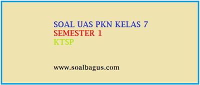 Download dan dapatkan Soal Latihan UAS PKN SMP/ Mts Kelas 7 Semester 1/ Ganjil / Gasal terbaru sesuai kurikulum KTSP untuk berlatih tahun 2016 2017