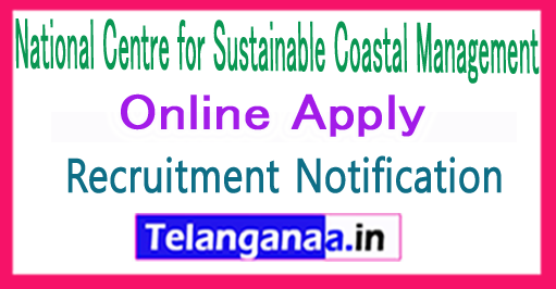 National Centre for Sustainable Coastal Management NCSCM Recruitment Notification 2017 Apply