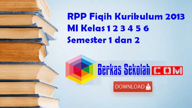 RPP Fiqih Kurikulum 2013 MI Kelas 1 2 3 4 5 6 Semester 1 dan 2