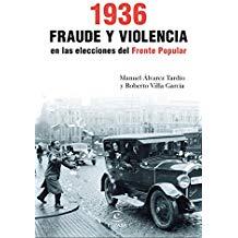 1936. Fraude y violencia en las elecciones del Frente Popular , Roberto Villa García y Álvarez Tardío, Manuel