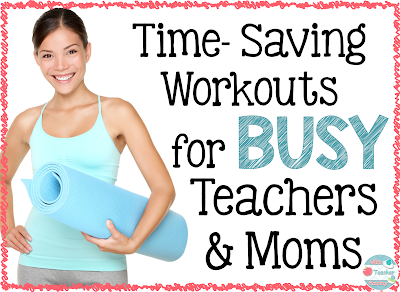 Time Saving Workouts for BUSY teachers and Moms