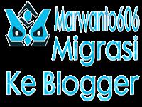 Marwanto606 Migrasi ke Blogger
