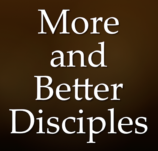 Missional Challenge: More and Better Disciples