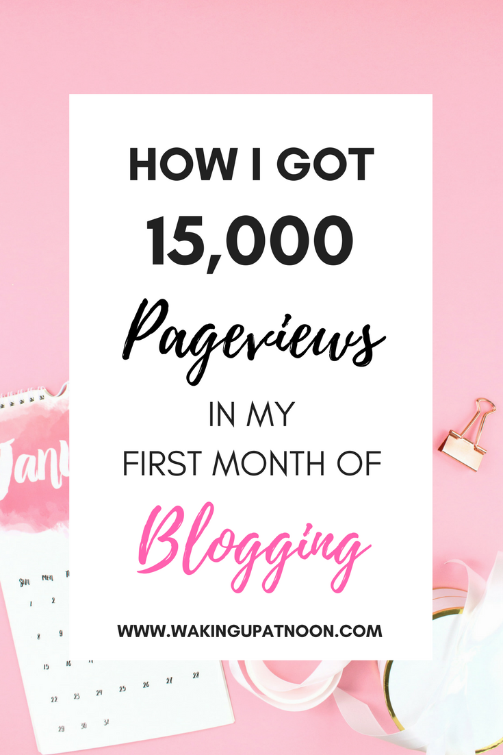 how I got 15000 page views in my first month of blogging, how to get more page views, how to get views, how to get people to read your blog, how to get blog views, how to get views on your blog, how to get 100000 page views