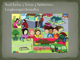 Soal Tematik Kelas 3 Tema 4 Subtema 1 Peduli Lingkungan Sosial