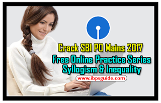 Crack SBI PO Mains 2017: (Day-3) Free Online Practice Series on Syllogism (New Pattern) & Inequality