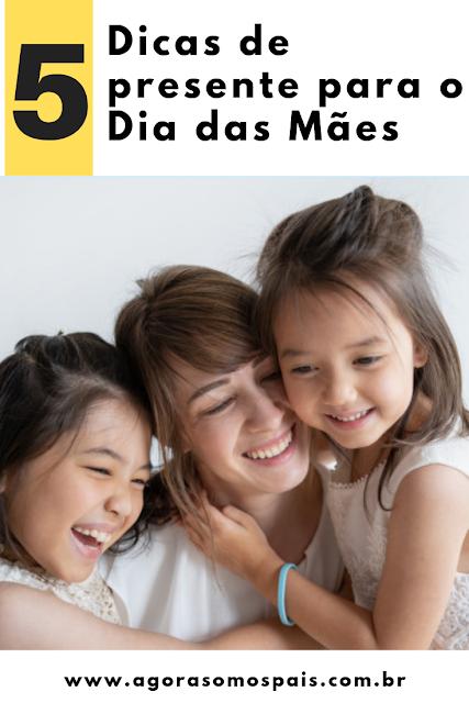 5 DICAS DE PRESENTE PARA O DIA DAS MÃES