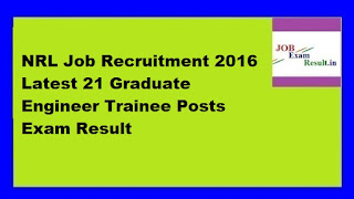 NRL Job Recruitment 2016 Latest 21 Graduate Engineer Trainee Posts Exam Result