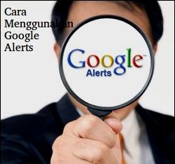 Cara Melacak Kata Kunci Target Menggunakan Google Alerts?