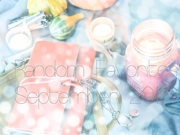 Random Favorites // September 2017