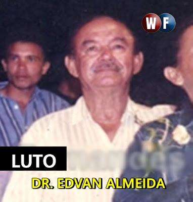 Morre o ex-presidente da Câmara de Chapadinha, Dr. Edvan Almeida