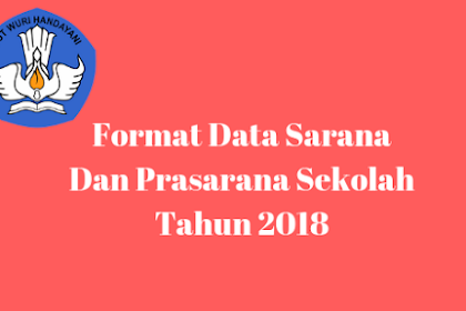 Format Data Sarana Dan Prasarana Sekolah Tahun 2018