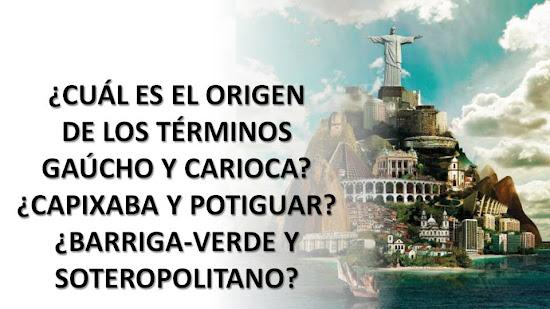 ¿CUÁL ES EL ORIGEN DE LOS TÉRMINOS GAÚCHO Y CARIOCA, ENTRE OTROS?
