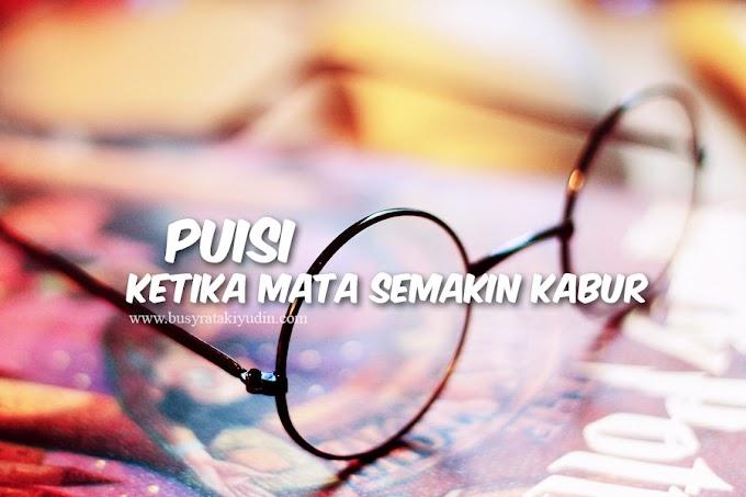 PUISI#26 KETIKA MATA SEMAKIN KABUR