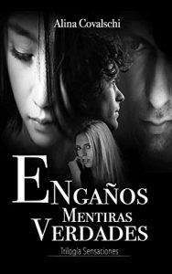 Engaños Mentiras Verdades (Trilogia completa)- Alina Covalschi