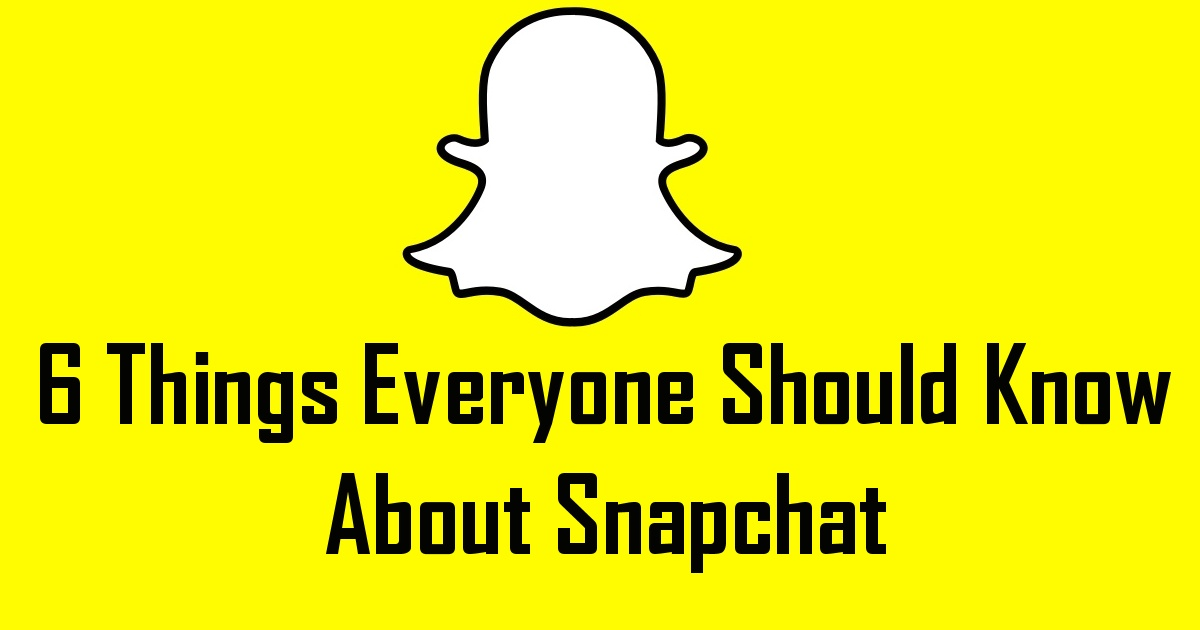 6 Things Everyone Should Know About Snapchat
