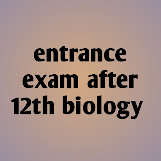 entrance exam after 12th biology ,government competitive exams after 12th
