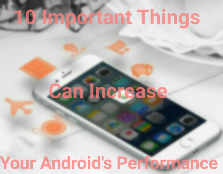 10 Important Tweaks Can Boost Your Android's Performance. (Guaranteed)