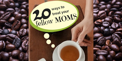 20 ways to treat your fellow moms