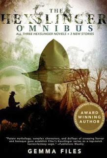 Guest Blog by Gemma Files, author of the Hexslinger series - Putting the Weird in Weird Western - December 16, 2013