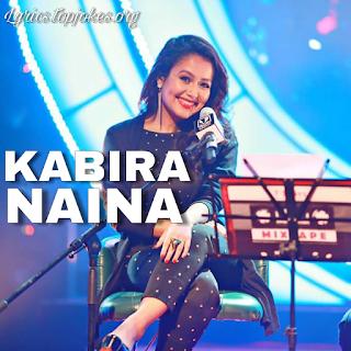 KABIRA-NAINA LYRICS: First Megical Melody Kabira Naina song from Tseriesmixtape in the beautiful voice of Neha Kakkar & Mohd.  Irfan.