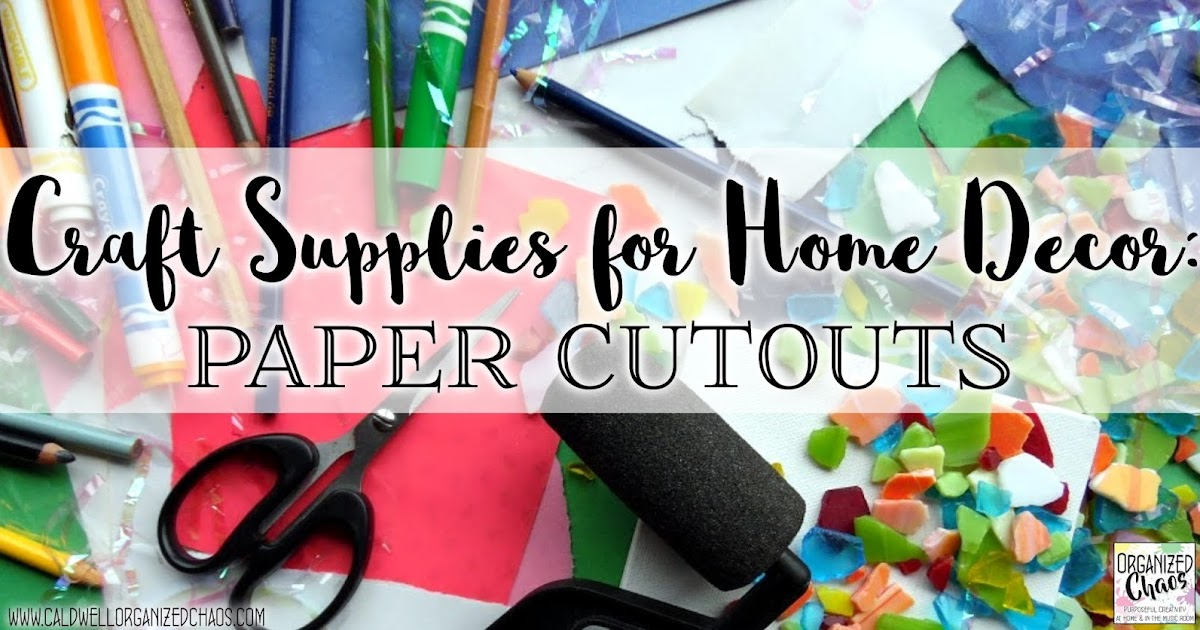 Craft Supplies For Home Decor Paper Cutouts Organized Chaos