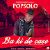 POPSolo ft BOC Madaki__Ba Ki De Case MP3