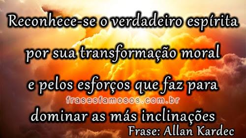 Frases Allan Kardec: Reconhece-se o Verdadeiro Espírita por sua Transformação Moral