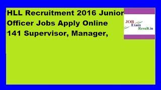 HLL Recruitment 2016 Junior Officer Jobs Apply Online 141 Supervisor, Manager,