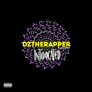New Music: Dztherapper - Intoxicated Featuring Ali Coyote Produced By Rippa Tha Kid