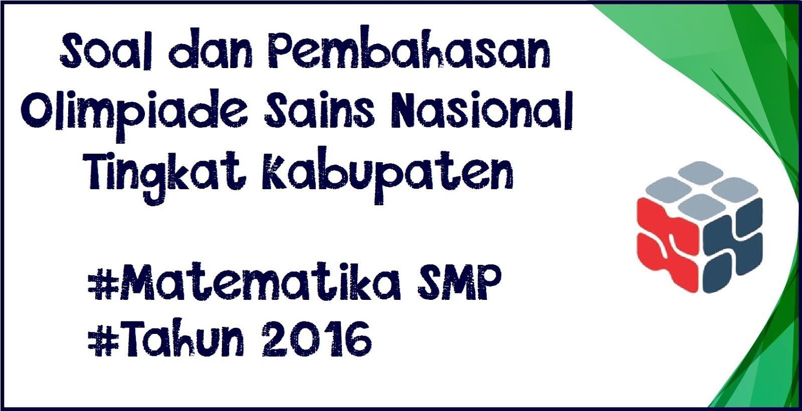 Soal dan Pembahasan OSN 2016 Tingkat Kabupaten Matematika SMP