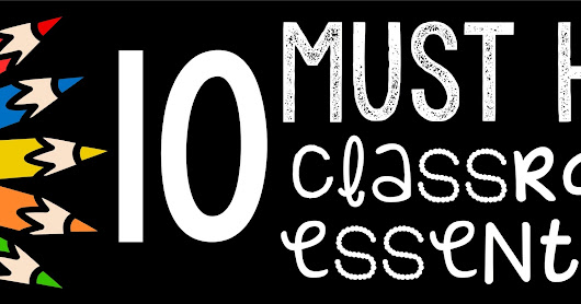 10 Must Have Classroom Essentials- Part 2