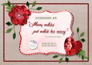 http://foamiranpolska.blogspot.com/2017/02/wyzwanie5-miara-miosci-jest-miosc-bez.html