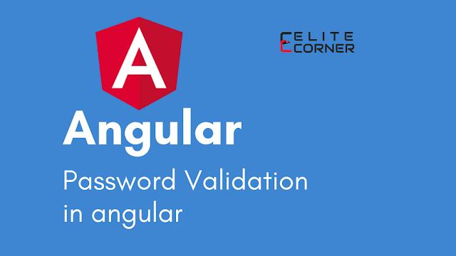 Angular Password Validation Using Custom Validator