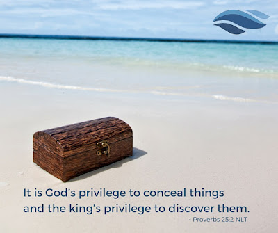 It is God's privilege to conceal things and the king's privilege to discover them.