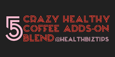 5 Crazy Healthy Coffee Adds-on Blend