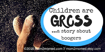 http://mom2momed.blogspot.com.ar/2016/11/children-are-gross-story-about-boogers.html