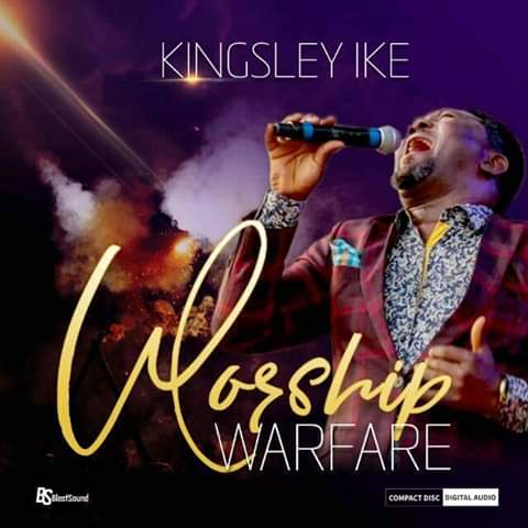 #GOSPEL: KINGSLEY IKE- WORSHIP WARFARE