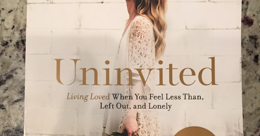 "Book Review - ""Uninvited: Living Loved When You Feel Less Than, Left Out, and Lonely"" by Lysa TerKeurst (#1 - 2018)"